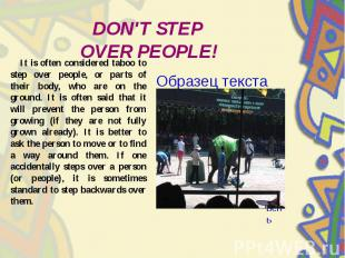 DON'T STEP OVER PEOPLE! It is often considered taboo to step over people, or par
