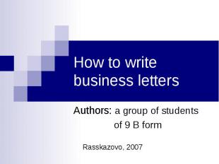 How to write business letters Authors: a group of students of 9 B form