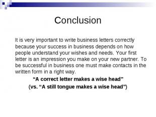 Conclusion It is very important to write business letters correctly because your