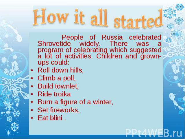 People of Russia celebrated Shrovetide widely. There was a program of celebrating which suggested a lot of activities. Children and grown-ups could: People of Russia celebrated Shrovetide widely. There was a program of celebrating which suggested a …