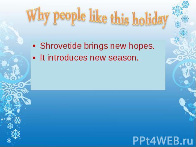 Shrovetide brings new hopes. Shrovetide brings new hopes. It introduces new season.