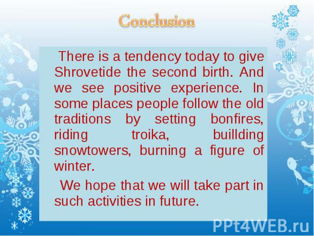 There is a tendency today to give Shrovetide the second birth. And we see positive experience. In some places people follow the old traditions by setting bonfires, riding troika, buillding snowtowers, burning a figure of winter. There is a tendency …