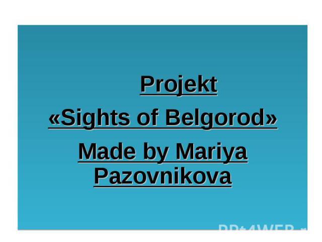 Projekt «Sights of Belgorod» Made by Mariya Pazovnikova