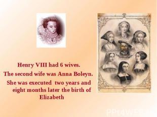 Henry VIII had 6 wives. Henry VIII had 6 wives. The second wife was Anna Boleyn.