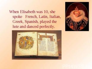 When Elisabeth was 10, she spoke French, Latin, Italian, Greek, Spanish, played