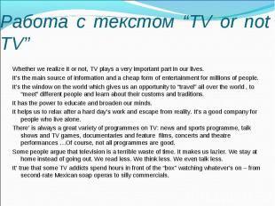 Whether we realize it or not, TV plays a very important part in our lives. It's