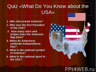 Quiz «What Do You Know about the USA» 1. Who discovered America? 2. Who was the