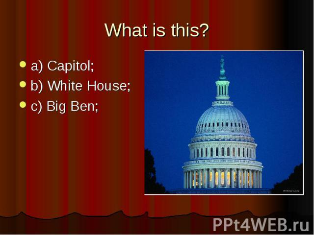 What is this? a) Capitol; b) White House; c) Big Ben;