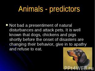 Not bad a presentiment of natural disturbances and attack pets. It is well known