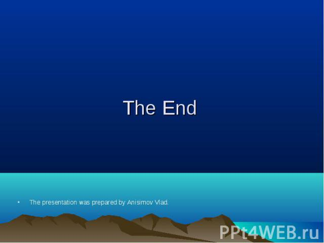 The presentation wasprepared byAnisimovVlad. The presentation wasprepared byAnisimovVlad.