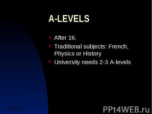 A-LEVELS After 16. Traditional subjects: French, Physics or History University n