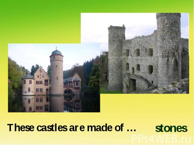 These castles are made of …