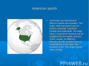 American sports Americans are interested in different sports and activities. The