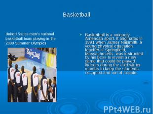 Basketball Basketball is a uniquely American sport. It originated in 1891 when J