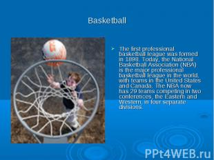 Basketball The first professional basketball league was formed in 1898. Today, t