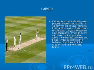 Cricket Cricket is a bat-and-ball game played between two teams of 11 players on