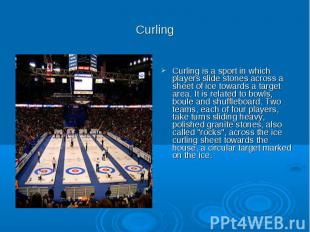 Curling Curling is a sport in which players slide stones across a sheet of ice t