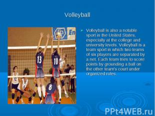 Volleyball Volleyball is also a notable sport in the United States, especially a