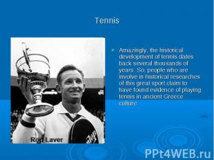 Tennis Amazingly, the historical development of tennis dates back several thousa