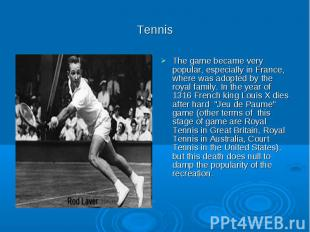 Tennis The game became very popular, especially in France, where was adopted by