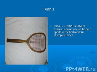 Tennis 1896 ▪ OLYMPIC GAMES ▪ Tennis became one of the core sports in the first
