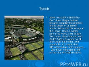Tennis 2009 ▪ ROGER FEDERER ▪ On 7 June, Roger Federer became arguably the great