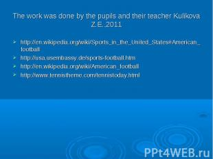 The work was done by the pupils and their teacher Kulikova Z.E.,2011 http://en.w