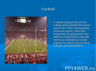 Football Football is played by school, college and professional teams and is one
