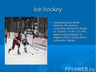 Ice hockey Originating from North America, the sport is commonly referred to sim