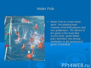 Water Polo Water Polo is a team water sport. The playing team consists of six fi