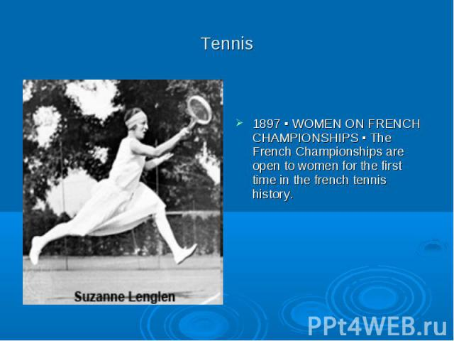 Tennis 1897 ▪ WOMEN ON FRENCH CHAMPIONSHIPS ▪ The French Championships are open to women for the first time in the french tennis history.