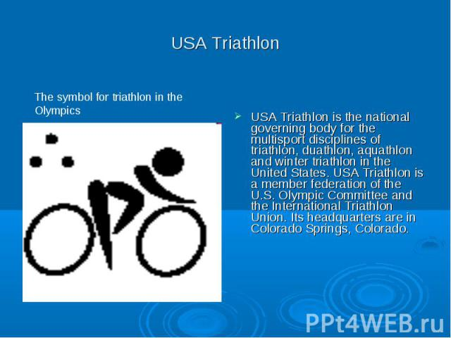 USA Triathlon USA Triathlon is the national governing body for the multisport disciplines of triathlon, duathlon, aquathlon and winter triathlon in the United States. USA Triathlon is a member federation of the U.S. Olympic Committee and the Interna…