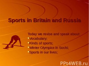 Sports in Britain and Russia Today we revise and speak about: Vocabulary; Kinds