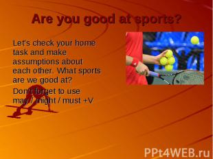 Are you good at sports? Let's check your home task and make assumptions about ea
