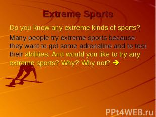 Extreme Sports Do you know any extreme kinds of sports? Many people try extreme