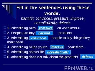 Fill in the sentences using these words: harmful, convinces, pressure, improve,