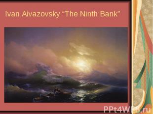 "Ivan Aivazovsky ""The Ninth Bank"""