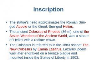 The statue's head approximates the Roman Sun-god Appolo or the Greek Sun-god Hel