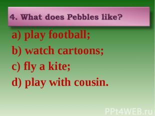 a) play football; a) play football; b) watch cartoons; c) fly a kite; d) play wi
