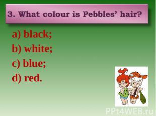 a) black; a) black; b) white; c) blue; d) red.