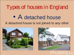 A detached house A detached house A detached house is not joined to any other