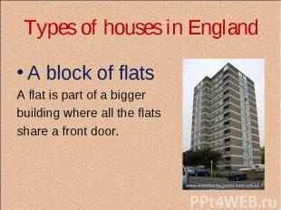 A block of flats A block of flats A flat is part of a bigger building where all