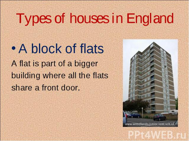 A block of flats A block of flats A flat is part of a bigger building where all the flats share a front door.