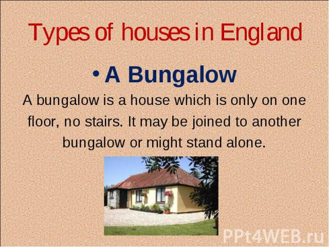 A Bungalow A Bungalow A bungalow is a house which is only on one floor, no stairs. It may be joined to another bungalow or might stand alone.