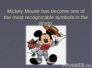 Mickey Mouse has become one of the most recognizable symbols in the World.