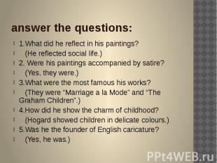 answer the questions: 1.What did he reflect in his paintings? (He reflected soci