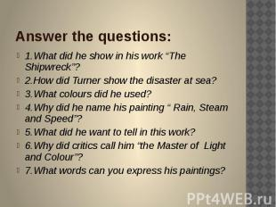 "Answer the questions: 1.What did he show in his work ""The Shipwreck""? 2.How did"