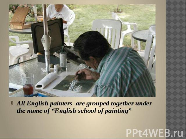 "All English painters are grouped together under the name of ""English school of painting"""