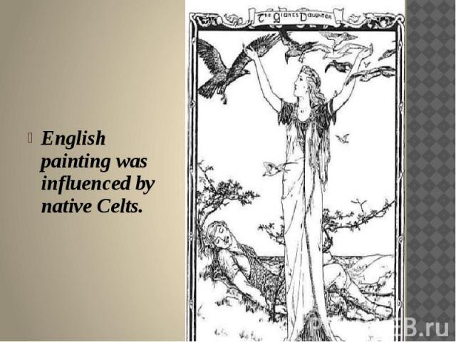 English painting was influenced by native Celts.