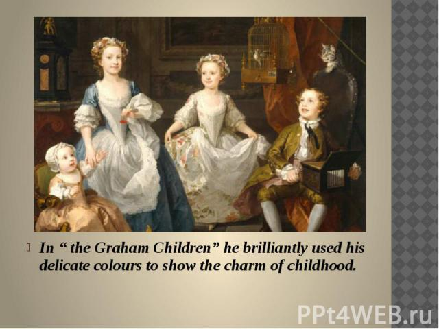 "In "" the Graham Children"" he brilliantly used his delicate colours to show the charm of childhood."